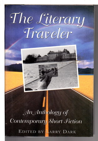 THE LITERARY TRAVELER: An Anthology of Contemporary Short Fiction. by Dark, Larry, editor.