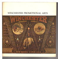 WINCHESTER PROMOTIONAL ARTS: Graphic, Three-Dimensional and Live Advertising Mediums. by Rattenbury, Richard, text.
