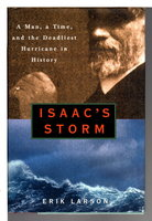 ISAAC'S STORM: A Man, a Time, and the Deadliest Hurricane in History. by Larson, Erik.