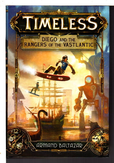 TIMELESS: DIEGO AND THE RANGERS OF THE VASTLANTIC. by Baltazar, Armand .