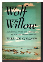WOLF WILLOW: A History, a Story, and a Memory of the Last Plains Frontier. by Stegner, Wallace.