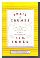 TRAIL OF CRUMBS: Hunger, Love, and the Search for Home. by Sunee, Kim.