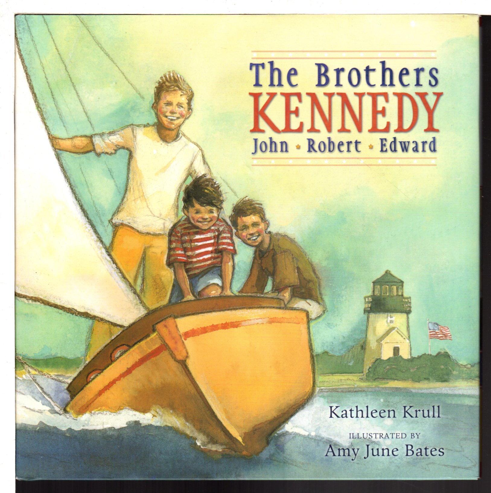 KRULL, KATHLEEN. - THE BROTHERS KENNEDY: JOHN, ROBERT, EDWARD.