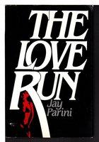THE LOVE RUN. by Parini, Jay.