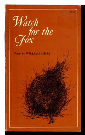 WATCH FOR THE FOX: Poems. by Mills, William.