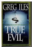 TRUE EVIL. by Iles, Greg.