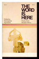 THE WORD IS HERE: Poetry from Modern Africa. by Kgositsile, Keorapetse, editor.