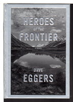 HEROES OF THE FRONTIER. by Eggers, Dave.