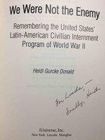 WE WERE NOT THE ENEMY: Remembering the United States Latin-American Civilian Internment Program of World War II. by Donald, Heidi Gurcke