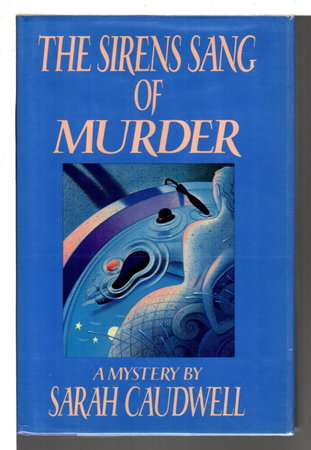 THE SIRENS SANG OF MURDER: A Professor Hilary Tamar Narrative. by Caudwell, Sarah  (pseudonym of Sarah Cockburn.)