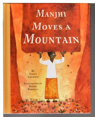 MANJHI MOVES A MOUNTAIN. by Churnin, Nancy. Illustrated by Danny Popovici.