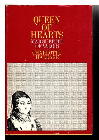 QUEEN OF HEARTS: MARGUERITE OF VALOIS ('La Reine Margot') 1553 - 1615. by Haldane, Charlotte.