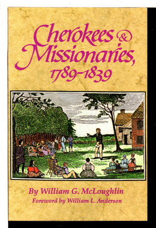CHEROKEES AND MISSIONARIES, 1789-1839. by McLoughlin, William G.