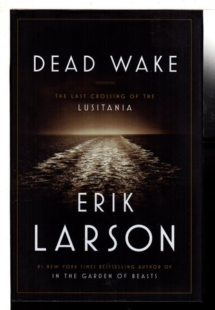 DEAD WAKE: The Last Crossing of the Lusitania. by Larson, Erik.