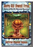 HERE ALL DWELL FREE: Stories To Heal the Wounded Feminine. by Nelson, Gertrud Mueller.