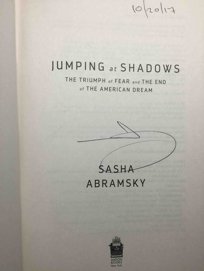 JUMPING AT SHADOWS: The Triumph of Fear and the End of the American Dream. by Abramsky, Sasha.