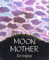 MOON MOTHER: a Native American Creation Tale by Young, Ed (adaptor and illustrator)