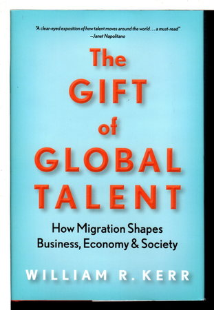 THE GIFT OF GLOBAL TALENT: How Migration Shapes Business, Economy & Society. by Kerr, William R.