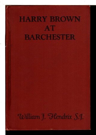 HARRY BROWN AT BARCHESTER. by Hendrix, William F., S. J.