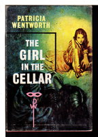 THE GIRL IN THE CELLAR. by Wentworth, Patricia (pseudonym of Dora Amy Elles Dillon Turnbull, 1878-1961.)