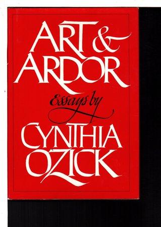 ART AND ARDOR: Essays. by Ozick, Cynthia.