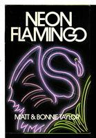 NEON FLAMINGO. by Taylor, Matt and Bonnie.