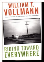 RIDING TOWARD EVERYWHERE. by Vollmann, William T.