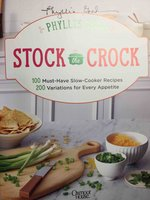 STOCK THE CROCK: 100 Must-Have Slow-Cooker Recipes, 200 Variations for Every Appetite. by Good, Phyllis.
