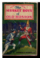 THE MUSKET BOYS OF OLD BOSTON or The First Blow for Liberty. The Revolutionary Series #1. by Warren, George A. (pseudonym of Henry St. George Rathbone, 1854-1938)