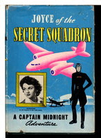 JOYCE OF SECRET SQUADRON: A Captain Midnight Adventure. by Winterbotham, R. R.