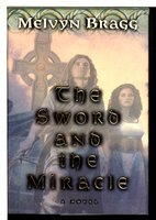 THE SWORD AND THE MIRACLE. by Bragg, Melvyn.