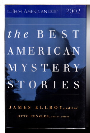 THE BEST AMERICAN MYSTERY STORIES 2002. by Ellroy, James, editor. Otto Penzler, series editor. Joyce Carol Oates and Robert B. Parker, contributors.