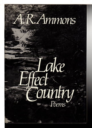 LAKE EFFECT COUNTRY: Poems. by Ammons, A. R.