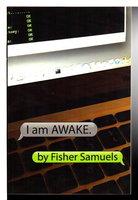 I AM AWAKE. by Samuels, Fisher.