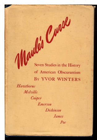 MAULE'S CURSE: Seven Studies in the History of American Obscurantism: Hawthorne - Cooper - Melville - Poe - Emerson - Jones Very - Emily Dickinson - Henry James. by Winters, Yvor.