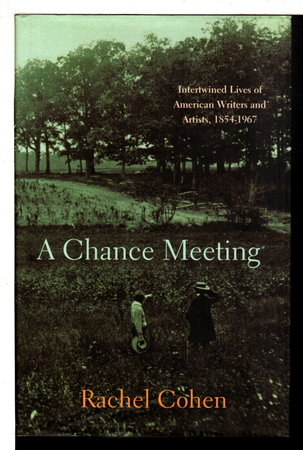 A CHANCE MEETING: Intertwined Lives of American Writers and Artists, 1854-1967. by Cohen, Rachel.