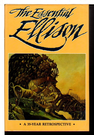 THE ESSENTIAL ELLISON: A 35-Year Retrospective. by Ellison , Harlan. Terry Dowling. Richard Delap and Gil Lamont, editors.