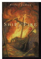 SHIP OF FIRE. by Cadnum, Michael.