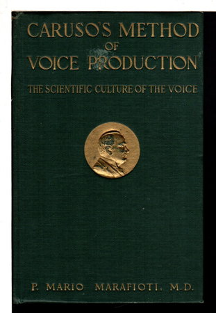 CARUSO'S METHOD OF VOICE PRODUCTION: The Scientific Culture of the Voice. by [Caruso, Enrico, 1873-1921] Marafioti, Mario, M.D.