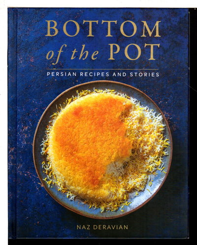BOTTOM OF THE POT: Persian Recipes and Stories. by Deravian, Naz.