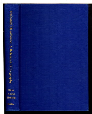 NATHANIEL HAWTHORNE: A Reference Bibliography, 1900-1971; With Selected Nineteenth Century Materials by [Hawthorne, Nathaniel] Ricks, Beatrice, Joseph D. Adams, and Jack O. Hazlerig, compilers.