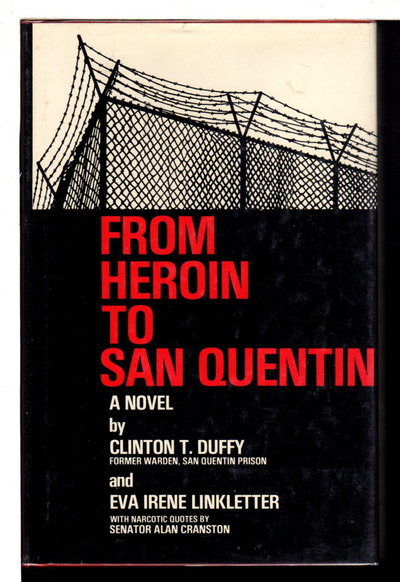 FROM HEROIN TO SAN QUENTIN. by Duffy, Clinton T. and Eva Irene Linkletter.