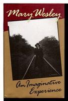 AN IMAGINATIVE EXPERIENCE. by Wesley, Mary, 1912-2002 (pseudonym of Mary Aline Mynars Farmar Siepmann.)
