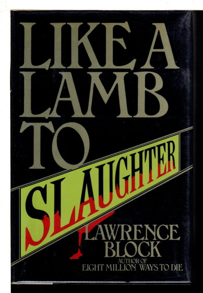 LIKE A LAMB TO SLAUGHTER. by Block, Lawrence