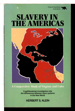 SLAVERY IN THE AMERICAS: A Comparative Study of Virginia and Cuba. by Klein, Herbert S.