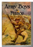 ARMY BOYS IN FRANCE or From Training Camp to Trenches (# 1 in Army Boys Series.) by Randall, Homer.