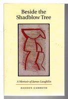 BESIDE THE SHADBLOW TREE: A Memoir of James Laughlin. by Carruth, Hayden.