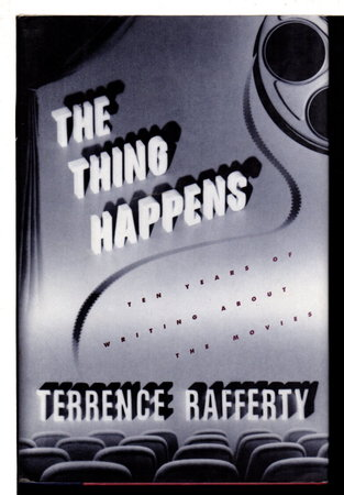 THE THING HAPPENS: Ten Years of Writing About the Movies. by Rafferty, Terrence.