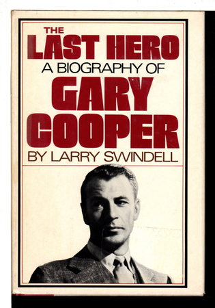 THE LAST HERO: A Biography of Gary Cooper. by [Cooper, Gary, 1901-1961] Swindell, Larry.
