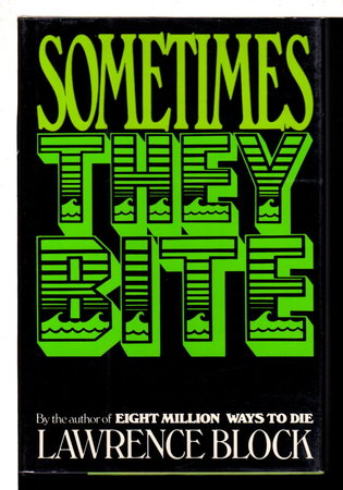 SOMETIMES THEY BITE. by Block, Lawrence.